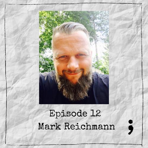 Episode 12 – Mark Reichmann