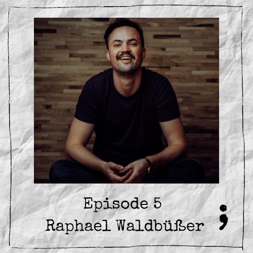 Episode 5 – Raphael Waldbüßer