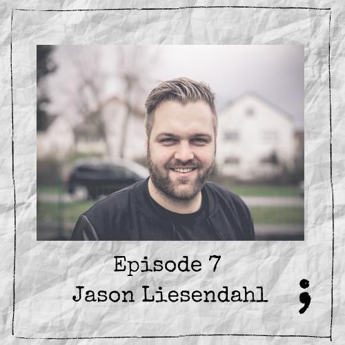 Episode 7 – Jason Liesendahl